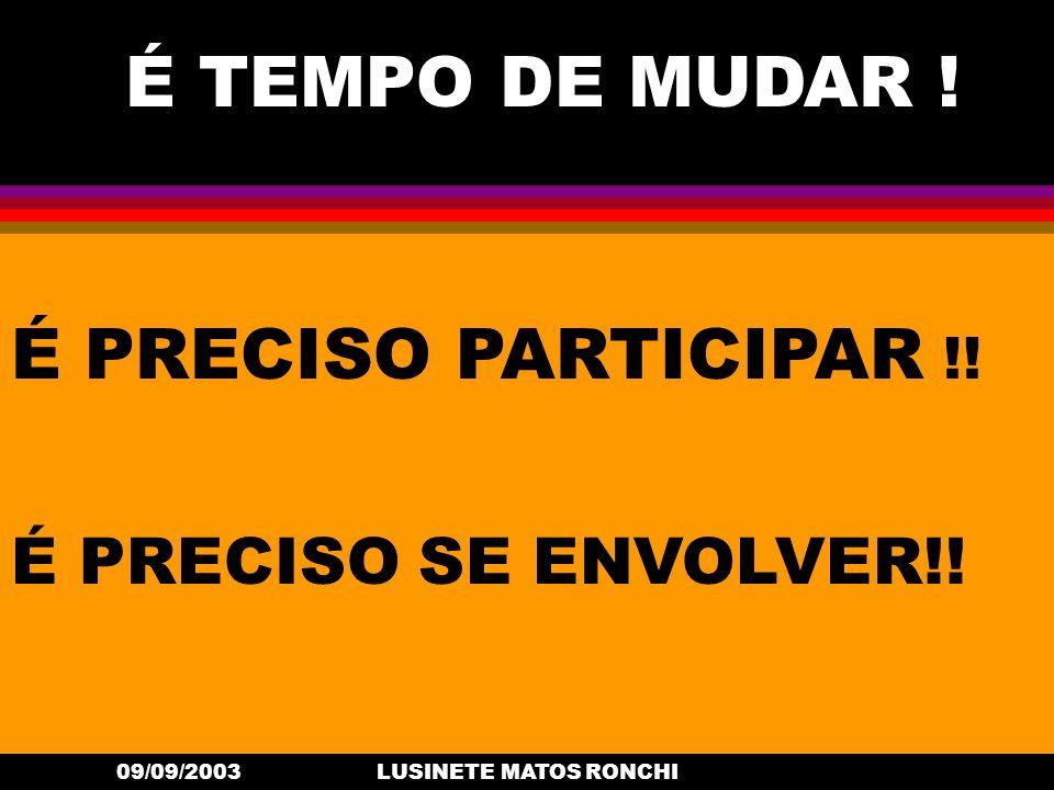 09/09/2003LUSINETE MATOS RONCHI É PRECISO PARTICIPAR !! É TEMPO DE MUDAR ! É PRECISO SE ENVOLVER!!