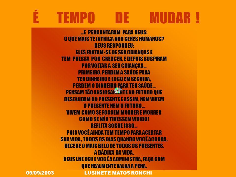 09/09/2003LUSINETE MATOS RONCHI É TEMPO DE MUDAR !...E PERGUNTARAM PARA DEUS: O QUE MAIS TE INTRIGA NOS SERES HUMANOS.