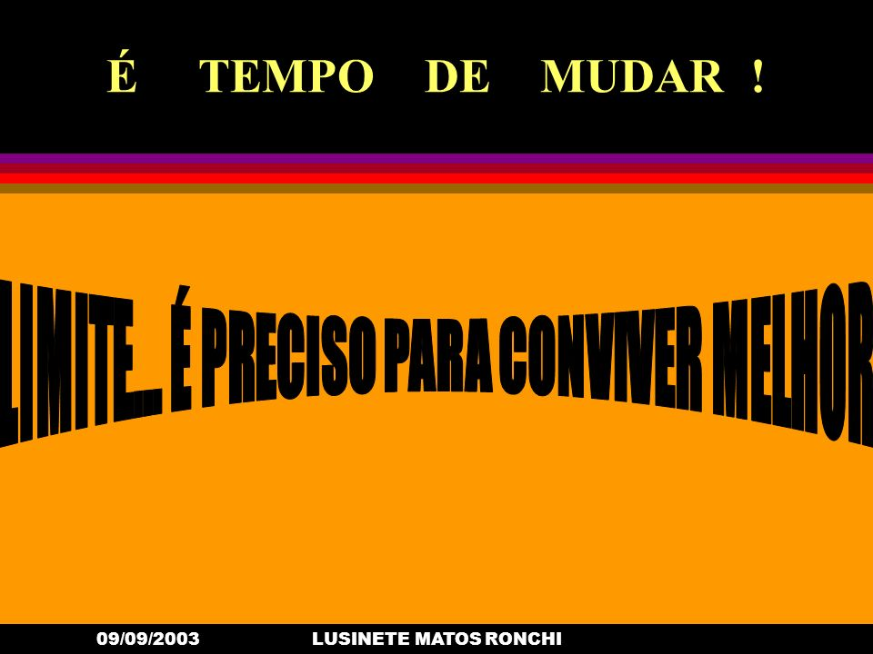 09/09/2003LUSINETE MATOS RONCHI É TEMPO DE MUDAR .