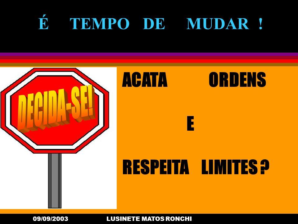 09/09/2003LUSINETE MATOS RONCHI É TEMPO DE MUDAR ! ACATA ORDENS E RESPEITA LIMITES ?