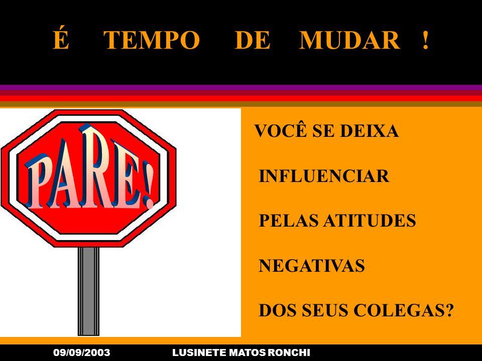 09/09/2003LUSINETE MATOS RONCHI VOCÊ SE DEIXA INFLUENCIAR PELAS ATITUDES NEGATIVAS DOS SEUS COLEGAS.