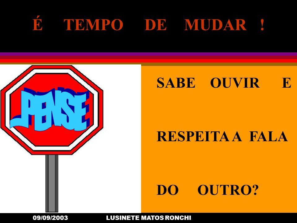 09/09/2003LUSINETE MATOS RONCHI SABE OUVIR E RESPEITA A FALA DO OUTRO? É TEMPO DE MUDAR !