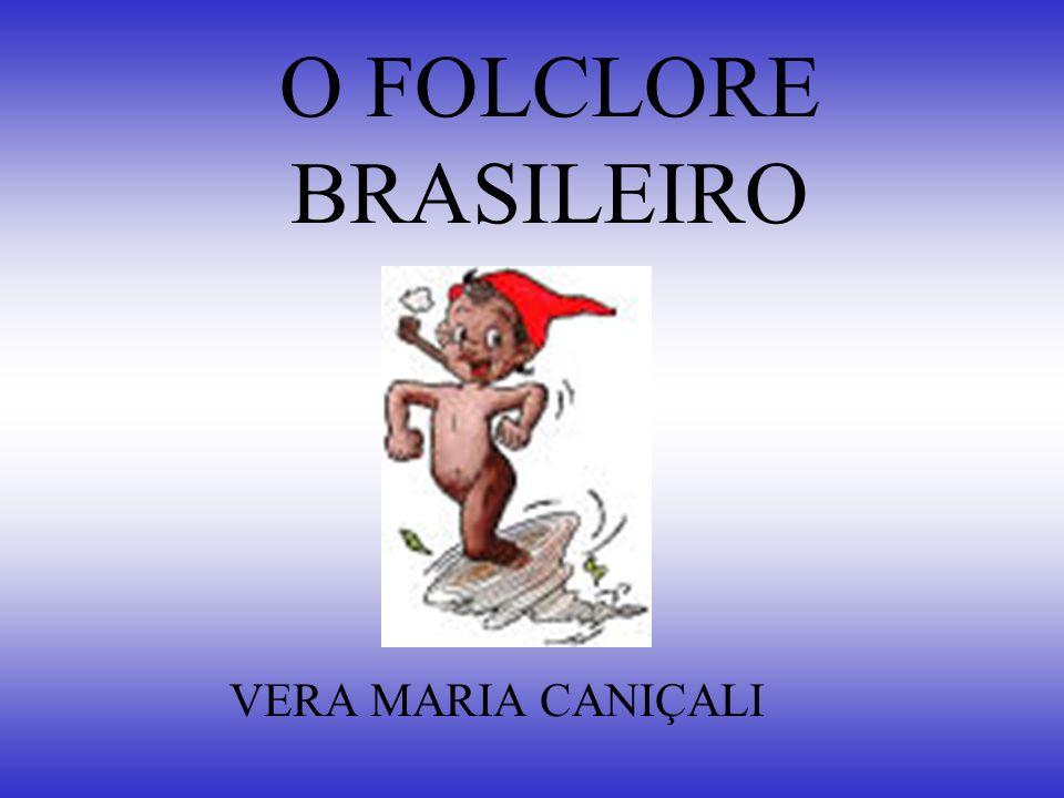 O FOLCLORE BRASILEIRO VERA MARIA CANIÇALI