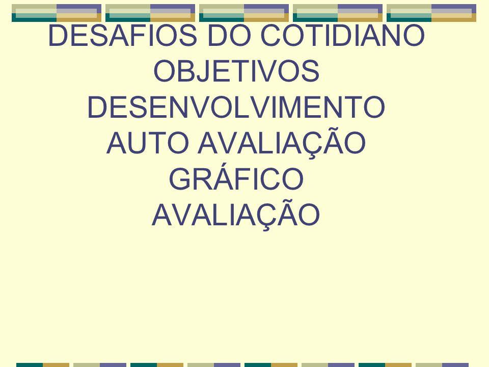 DESAFIOS DO COTIDIANO OBJETIVOS DESENVOLVIMENTO AUTO AVALIAÇÃO GRÁFICO AVALIAÇÃO