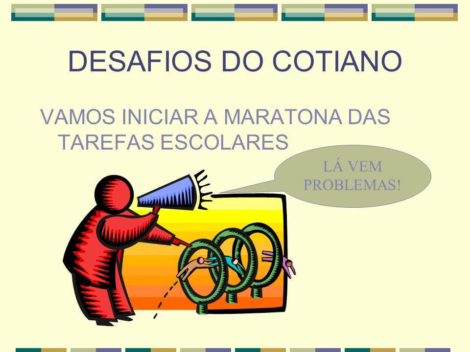 DESAFIOS DO COTIANO VAMOS INICIAR A MARATONA DAS TAREFAS ESCOLARES LÁ VEM PROBLEMAS!