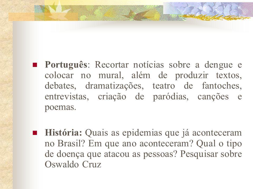 Português: Recortar notícias sobre a dengue e colocar no mural, além de produzir textos, debates, dramatizações, teatro de fantoches, entrevistas, cri