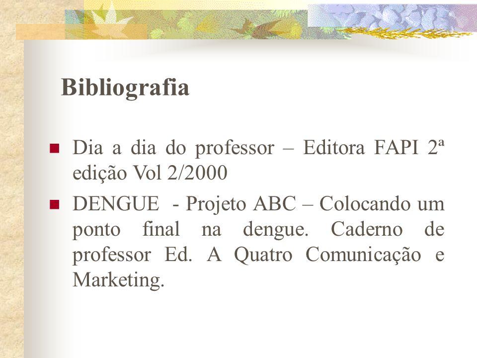 Bibliografia Dia a dia do professor – Editora FAPI 2ª edição Vol 2/2000 DENGUE - Projeto ABC – Colocando um ponto final na dengue. Caderno de professo
