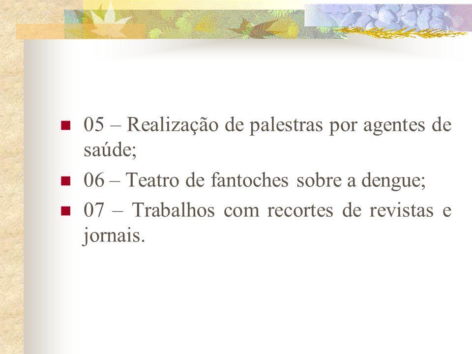 05 – Realização de palestras por agentes de saúde; 06 – Teatro de fantoches sobre a dengue; 07 – Trabalhos com recortes de revistas e jornais.