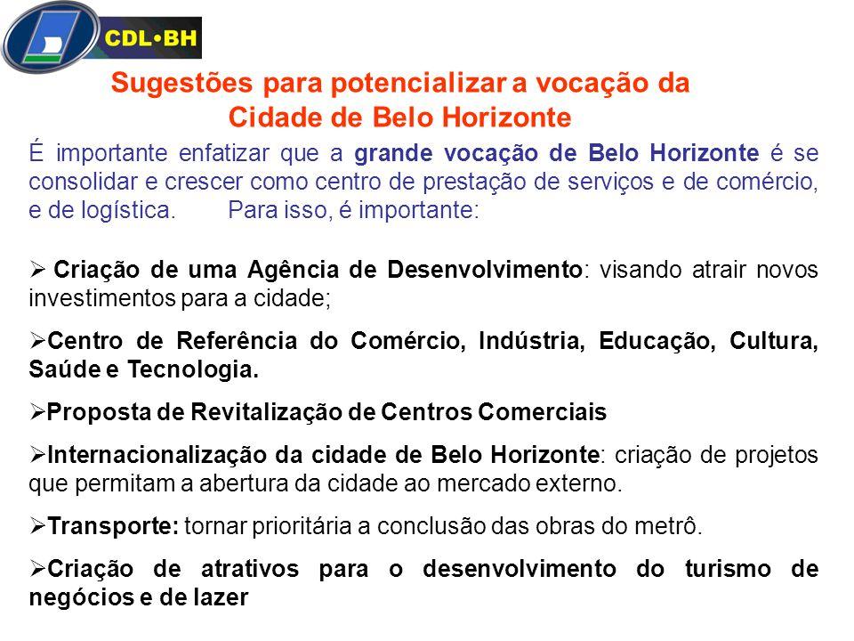 É importante enfatizar que a grande vocação de Belo Horizonte é se consolidar e crescer como centro de prestação de serviços e de comércio, e de logís