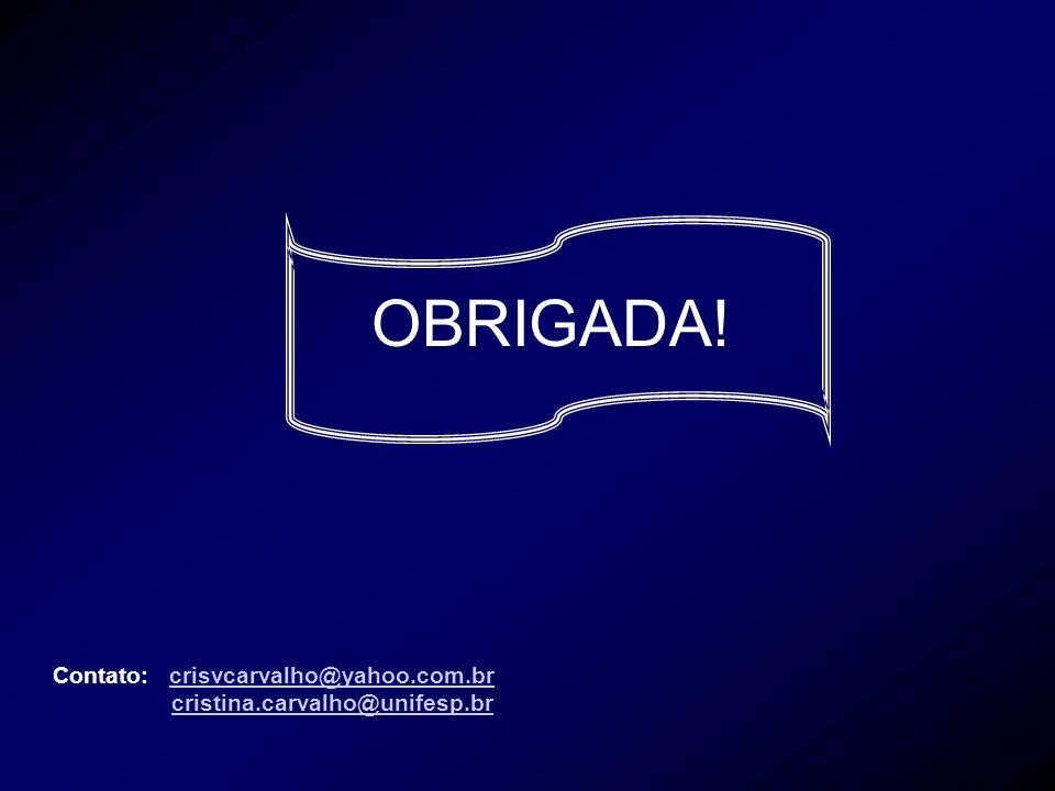 OBRIGADA! Contato: crisvcarvalho@yahoo.com.brcrisvcarvalho@yahoo.com.br cristina.carvalho@unifesp.br