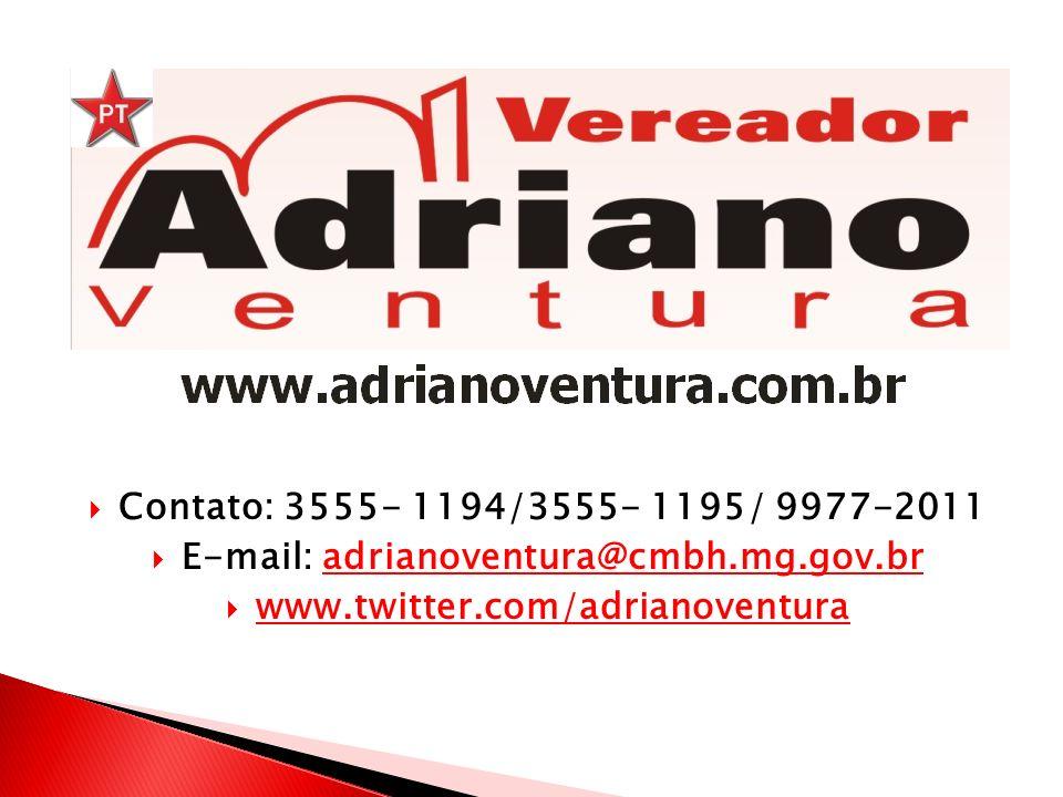 Contato: 3555- 1194/3555- 1195/ 9977-2011 E-mail: adrianoventura@cmbh.mg.gov.bradrianoventura@cmbh.mg.gov.br www.twitter.com/adrianoventura