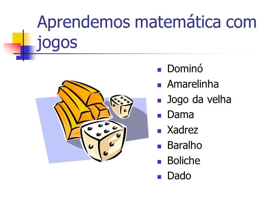 Aprendemos matemática com jogos Dominó Amarelinha Jogo da velha Dama Xadrez Baralho Boliche Dado