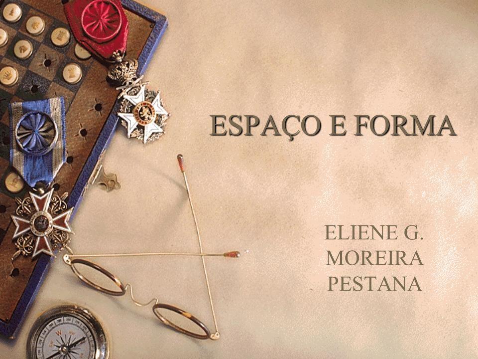 ESPAÇO E FORMA ELIENE G. MOREIRA PESTANA