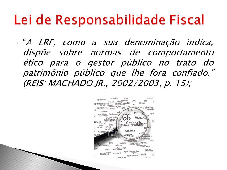 A LRF, como a sua denominação indica, dispõe sobre normas de comportamento ético para o gestor público no trato do patrimônio público que lhe fora con