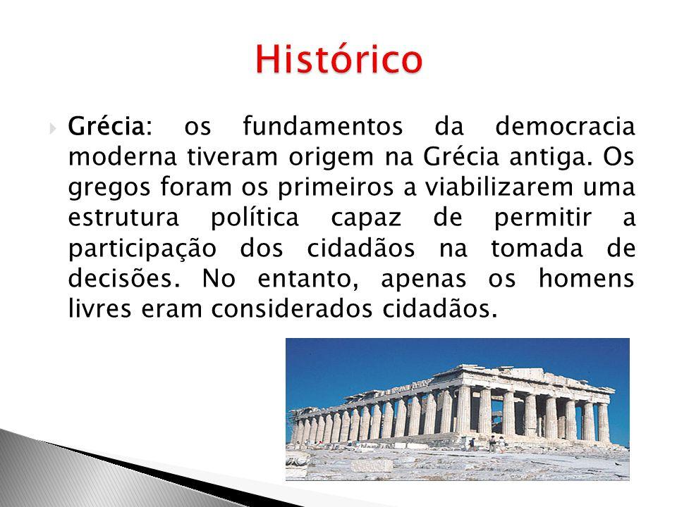 Grécia: os fundamentos da democracia moderna tiveram origem na Grécia antiga. Os gregos foram os primeiros a viabilizarem uma estrutura política capaz