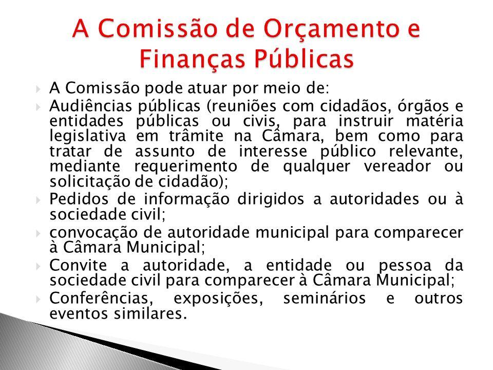 A Comissão pode atuar por meio de: Audiências públicas (reuniões com cidadãos, órgãos e entidades públicas ou civis, para instruir matéria legislativa