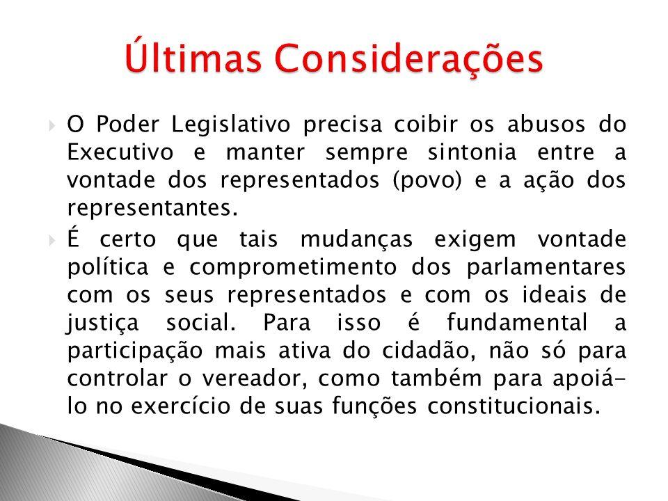 O Poder Legislativo precisa coibir os abusos do Executivo e manter sempre sintonia entre a vontade dos representados (povo) e a ação dos representante
