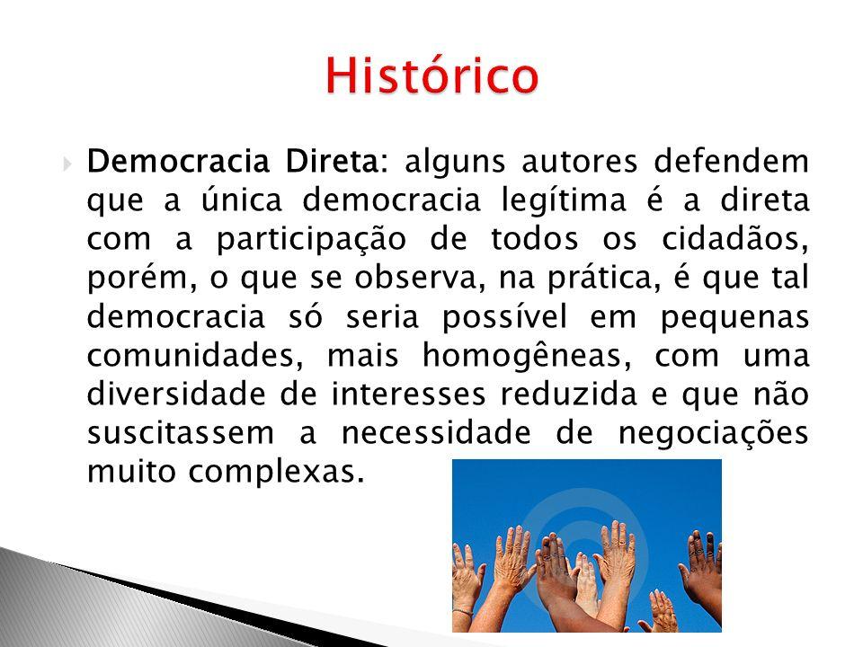 Democracia Direta: alguns autores defendem que a única democracia legítima é a direta com a participação de todos os cidadãos, porém, o que se observa
