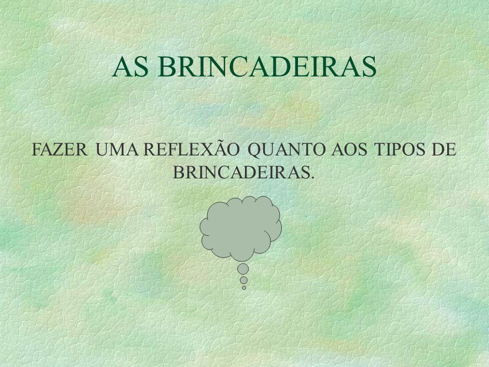 AS BRINCADEIRAS FAZER UMA REFLEXÃO QUANTO AOS TIPOS DE BRINCADEIRAS.