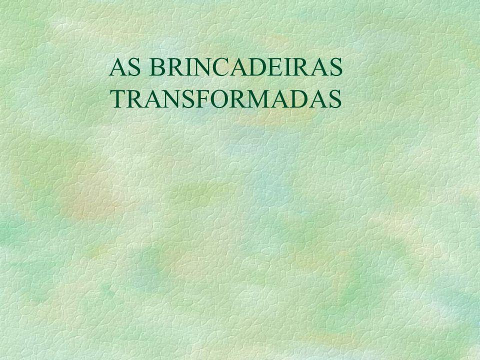 AS BRINCADEIRAS TRANSFORMADAS