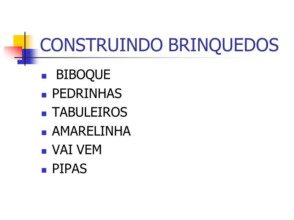 CONSTRUINDO BRINQUEDOS BIBOQUE PEDRINHAS TABULEIROS AMARELINHA VAI VEM PIPAS