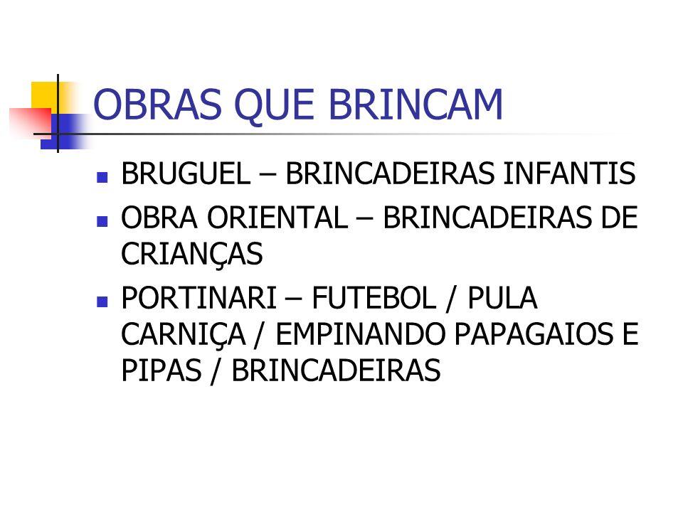 OBRAS QUE BRINCAM BRUGUEL – BRINCADEIRAS INFANTIS OBRA ORIENTAL – BRINCADEIRAS DE CRIANÇAS PORTINARI – FUTEBOL / PULA CARNIÇA / EMPINANDO PAPAGAIOS E
