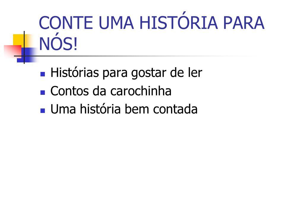CONTE UMA HISTÓRIA PARA NÓS! Histórias para gostar de ler Contos da carochinha Uma história bem contada