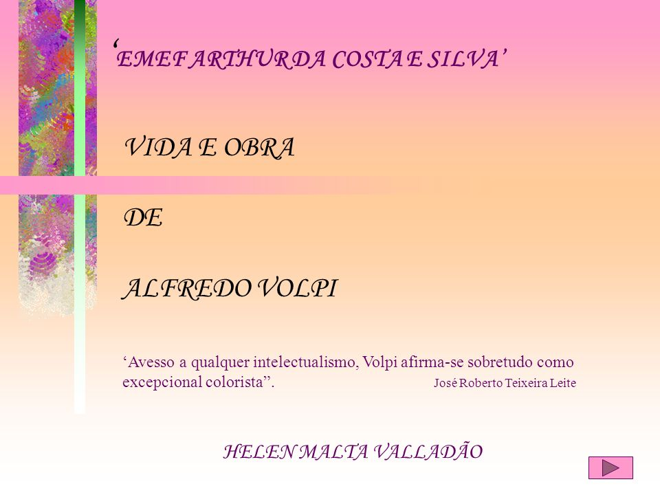 EMEF ARTHUR DA COSTA E SILVA HELEN MALTA VALLADÃO VIDA E OBRA DE ALFREDO VOLPI Avesso a qualquer intelectualismo, Volpi afirma-se sobretudo como excep
