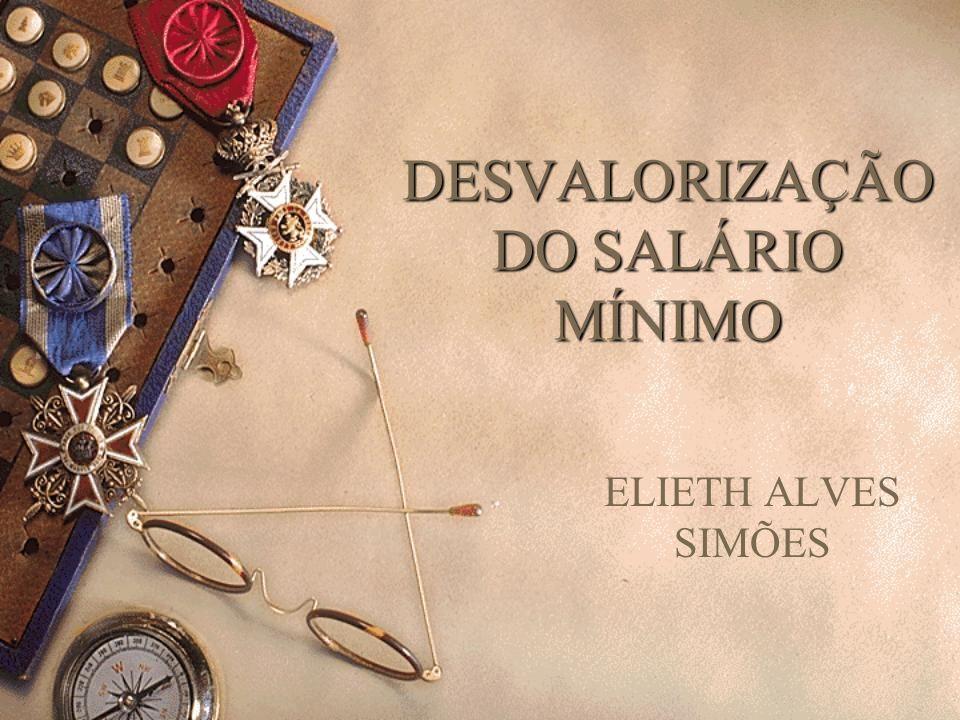 DESVALORIZAÇÃO DO SALÁRIO MÍNIMO ELIETH ALVES SIMÕES