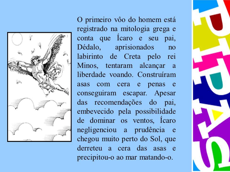 O primeiro vôo do homem está registrado na mitologia grega e conta que Ícaro e seu pai, Dédalo, aprisionados no labirinto de Creta pelo rei Minos, ten