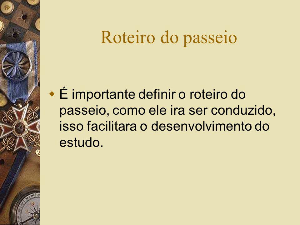 Roteiro do passeio É importante definir o roteiro do passeio, como ele ira ser conduzido, isso facilitara o desenvolvimento do estudo.