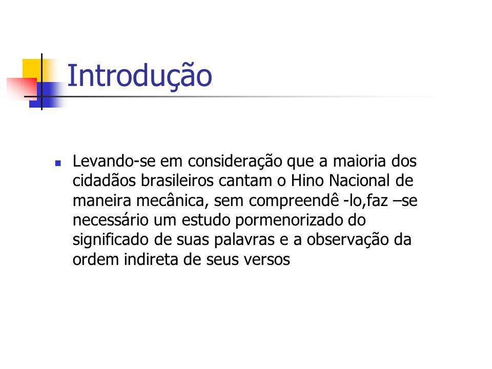 Objetivos O presente projeto objetiva a compreensão, o estudo do vocabulário e a interpretação crítica do hino oficial do Brasil. Compreender a letra