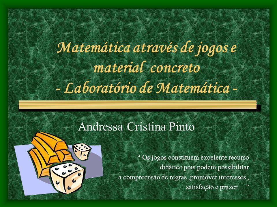 Matemática através de jogos e material concreto - Laboratório de Matemática - Andressa Cristina Pinto Os jogos constituem excelente recurso didático p
