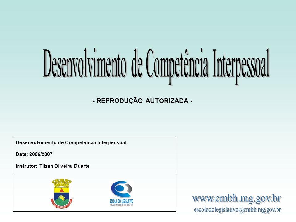 Desenvolvimento de Competência Interpessoal Data: 2006/2007 Instrutor: Tilzah Oliveira Duarte - REPRODUÇÃO AUTORIZADA -