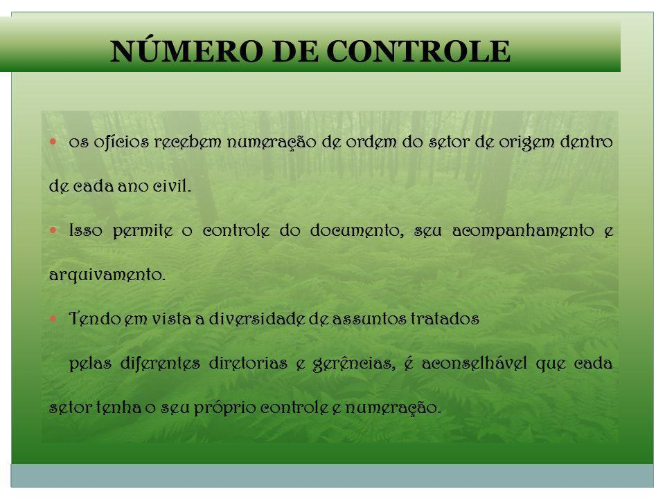 NÚMERO DE CONTROLE os ofícios recebem numeração de ordem do setor de origem dentro de cada ano civil. Isso permite o controle do documento, seu acompa