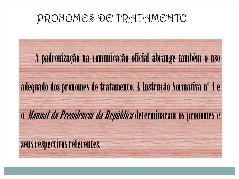 PRONOMES DE TRATAMENTO A padronização na comunicação oficial abrange também o uso adequado dos pronomes de tratamento. A Instrução Normativa nº 4 e o