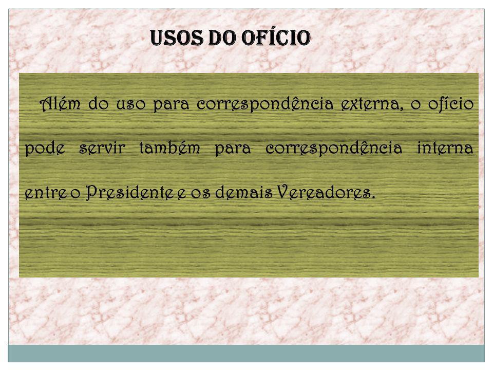 USOS DO OFÍCIO Além do uso para correspondência externa, o ofício pode servir também para correspondência interna entre o Presidente e os demais Verea