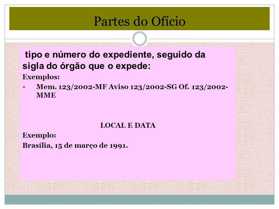 Partes do Ofício tipo e número do expediente, seguido da sigla do órgão que o expede: Exemplos: Mem. 123/2002-MF Aviso 123/2002-SG Of. 123/2002- MME L