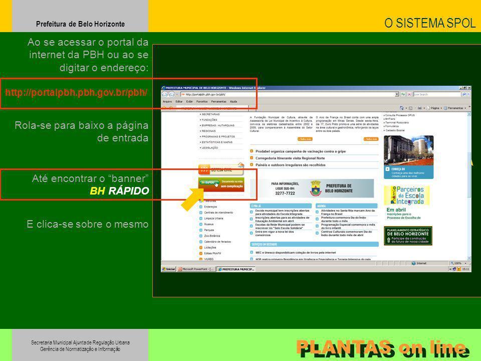 Secretaria Municipal Ajunta de Regulação Urbana Gerência de Normatização e Informação Prefeitura de Belo Horizonte PLANTAS on line O SISTEMA SPOL Ao s