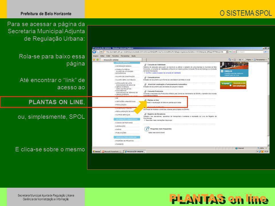 Secretaria Municipal Ajunta de Regulação Urbana Gerência de Normatização e Informação Prefeitura de Belo Horizonte PLANTAS on line O SISTEMA SPOL Para