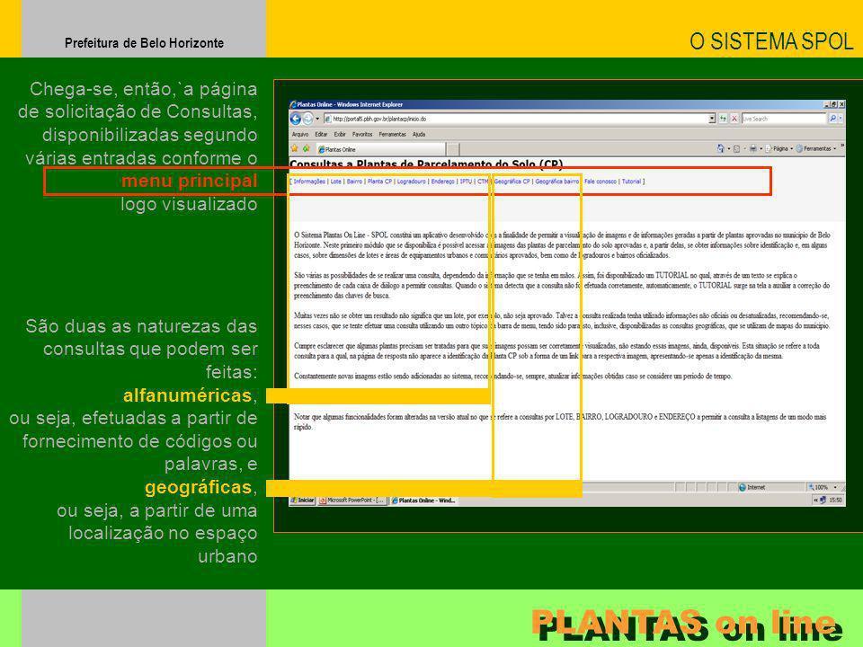 Prefeitura de Belo Horizonte O SISTEMA SPOL PLANTAS on line São duas as naturezas das consultas que podem ser feitas: alfanuméricas, ou seja, efetuada