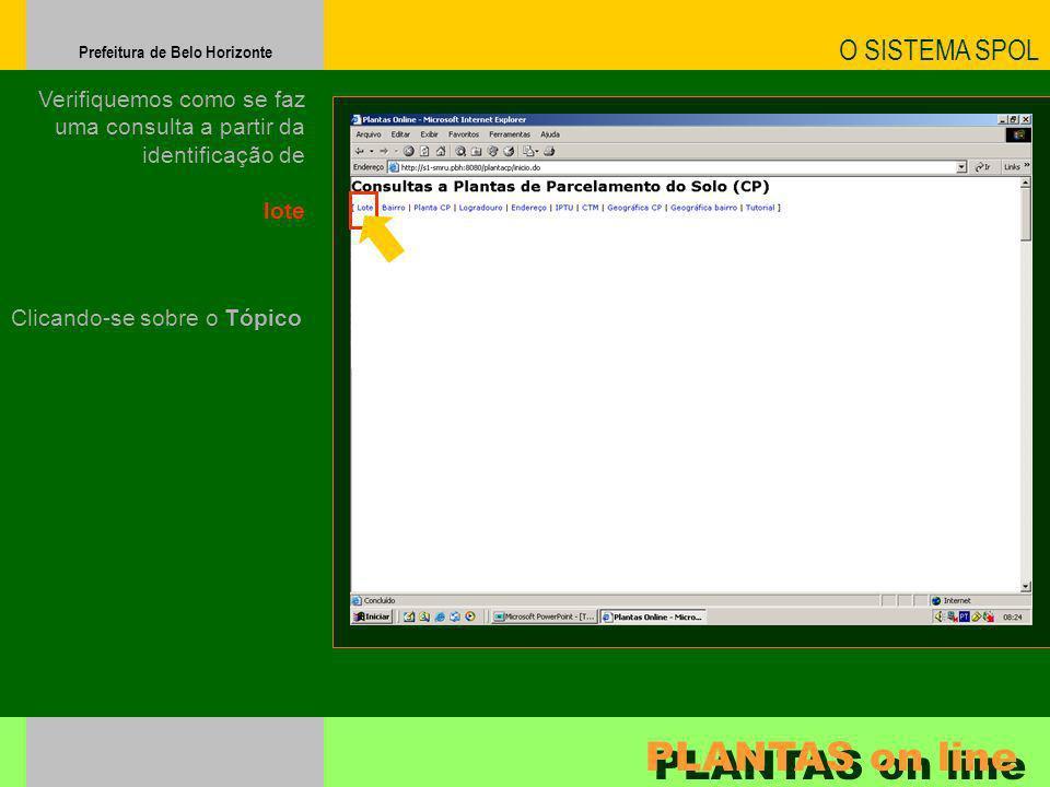 Prefeitura de Belo Horizonte Verifiquemos como se faz uma consulta a partir da identificação de lote O SISTEMA SPOL PLANTAS on line Clicando-se sobre