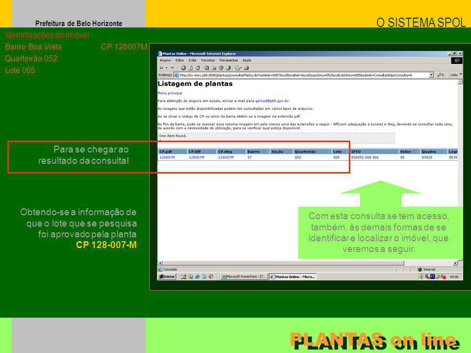 Prefeitura de Belo Horizonte Para se chegar ao resultado da consulta! O SISTEMA SPOL PLANTAS on line Identificações do imóvel Bairro Boa Vista Quartei