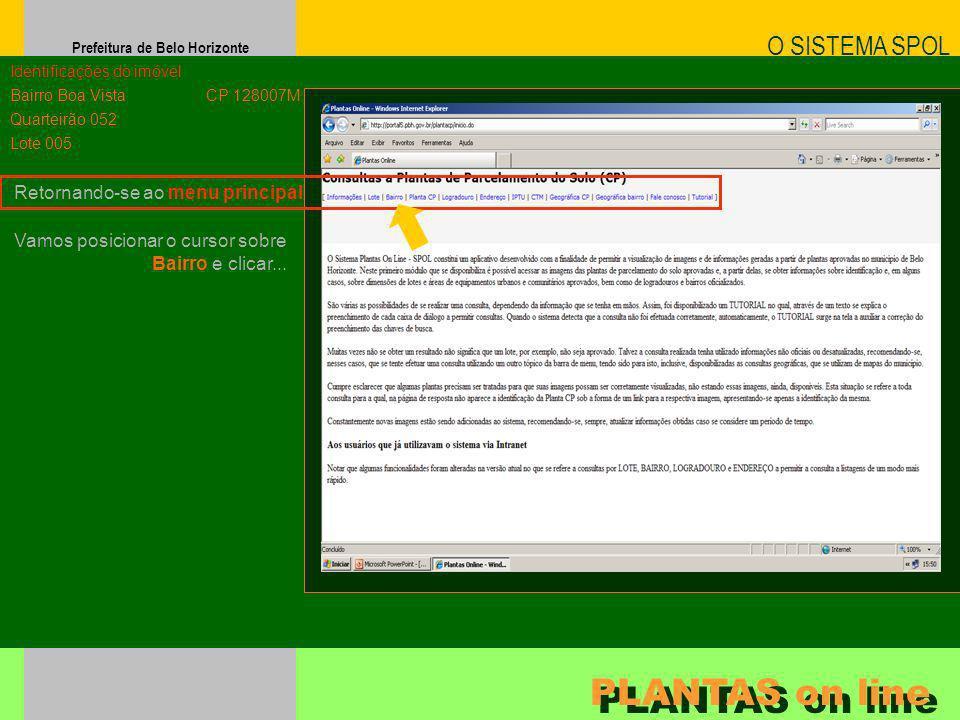 Prefeitura de Belo Horizonte Retornando-se ao menu principal O SISTEMA SPOL PLANTAS on line Identificações do imóvel Bairro Boa Vista Quarteirão 052 L