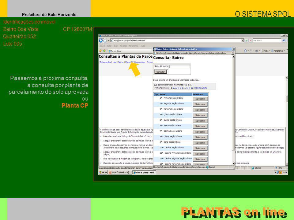 Prefeitura de Belo Horizonte O SISTEMA SPOL PLANTAS on line Identificações do imóvel Bairro Boa Vista Quarteirão 052 Lote 005 CP 128007M Passemos à pr