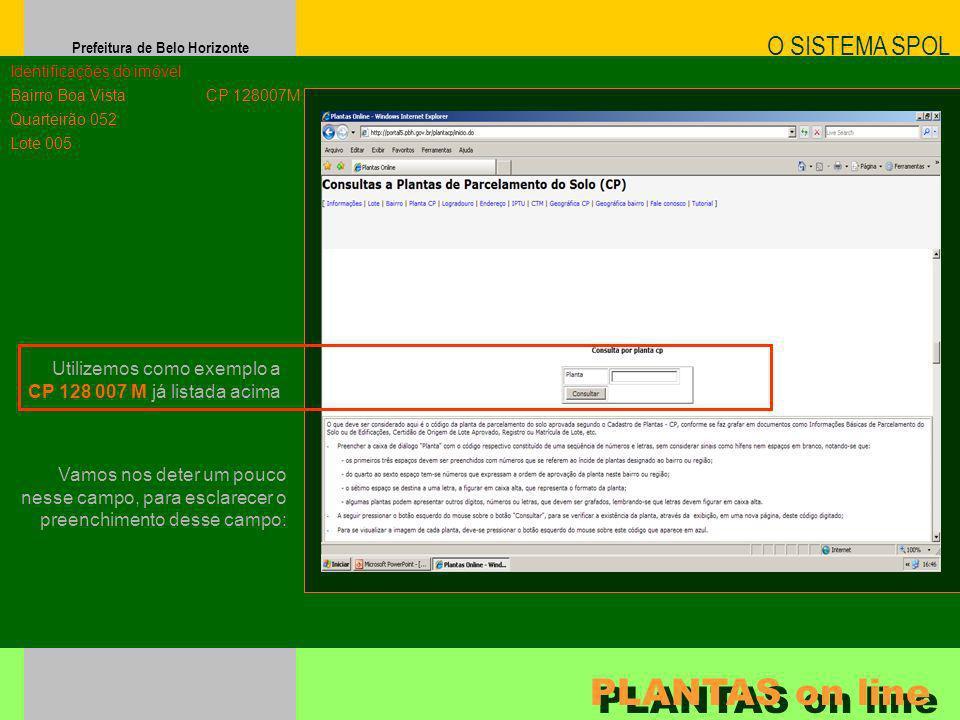 Prefeitura de Belo Horizonte Utilizemos como exemplo a CP 128 007 M já listada acima O SISTEMA SPOL PLANTAS on line Identificações do imóvel Bairro Bo