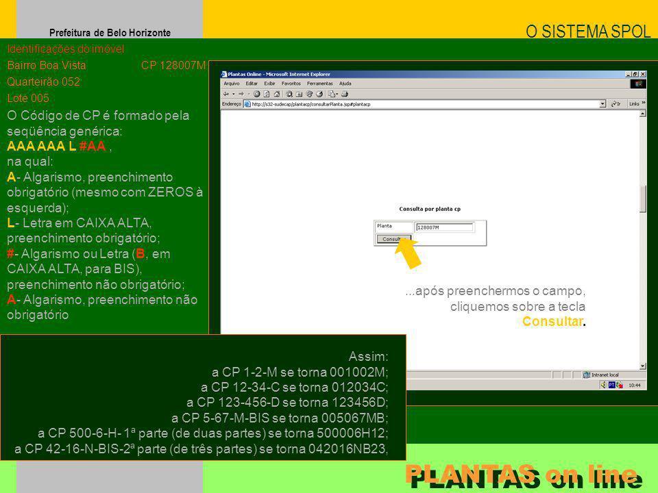 Prefeitura de Belo Horizonte O SISTEMA SPOL PLANTAS on line Identificações do imóvel Bairro Boa Vista Quarteirão 052 Lote 005 CP 128007M O Código de C