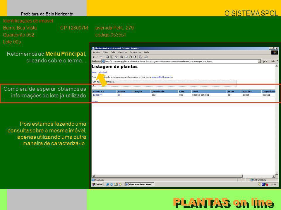 Prefeitura de Belo Horizonte Como era de esperar, obtemos as informações do lote já utilizado O SISTEMA SPOL PLANTAS on line Identificações do imóvel