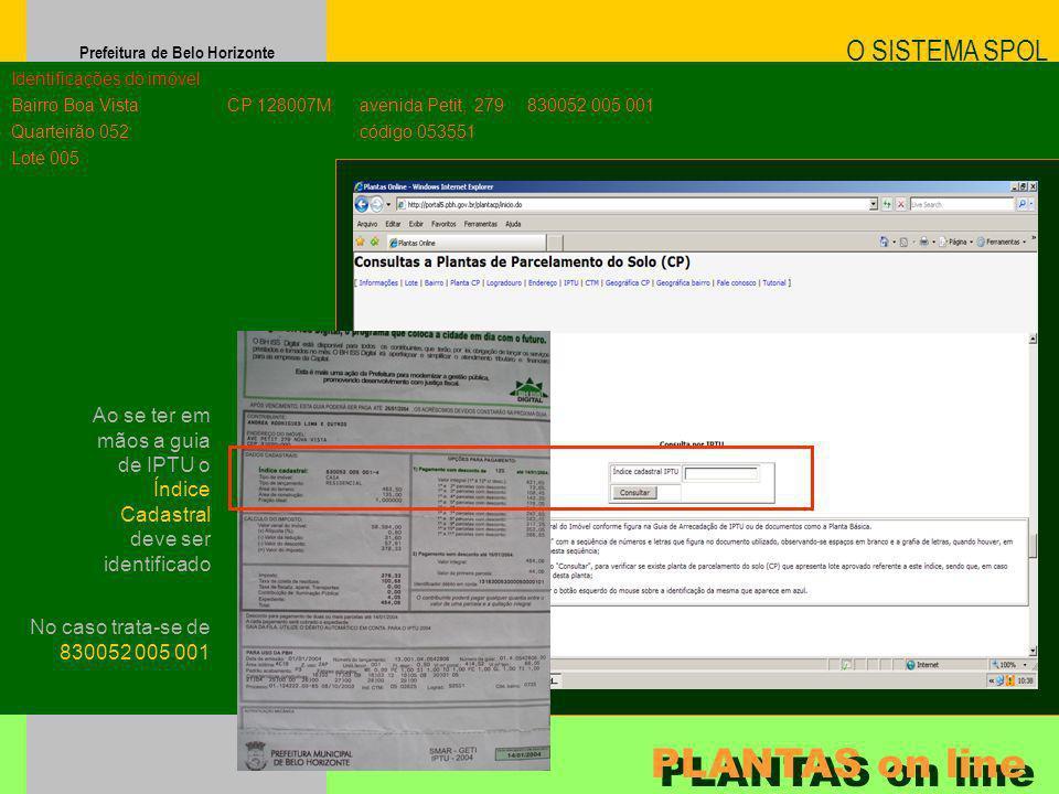 Prefeitura de Belo Horizonte O SISTEMA SPOL PLANTAS on line Identificações do imóvel Bairro Boa Vista Quarteirão 052 Lote 005 CP 128007M Ao se ter em