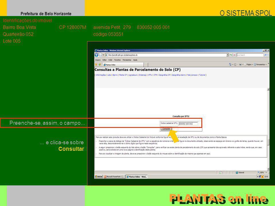 Prefeitura de Belo Horizonte O SISTEMA SPOL PLANTAS on line Identificações do imóvel Bairro Boa Vista Quarteirão 052 Lote 005 CP 128007M Preenche-se,